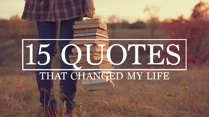 15 Quotes That Changed My Life